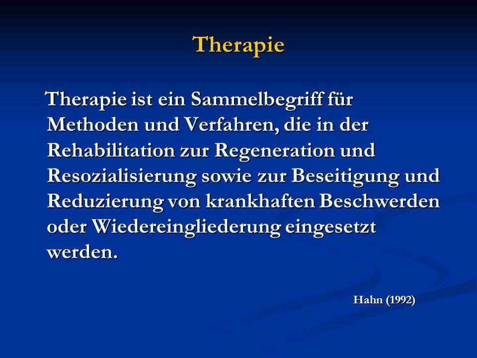 Therapie Therapie ist ein Sammelbegriff für Methoden und Verfahren, die in der Rehabilitation zur Regeneration und Resozialisierung sowie zur Beseitig