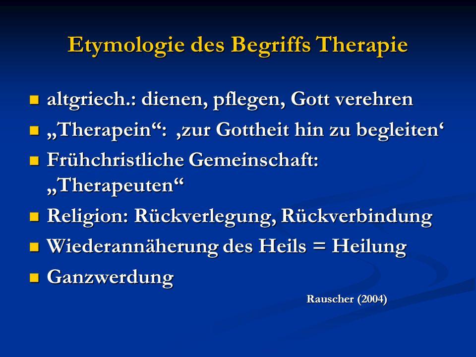 Etymologie des Begriffs Therapie altgriech.: dienen, pflegen, Gott verehren altgriech.: dienen, pflegen, Gott verehren Therapein: zur Gottheit hin zu