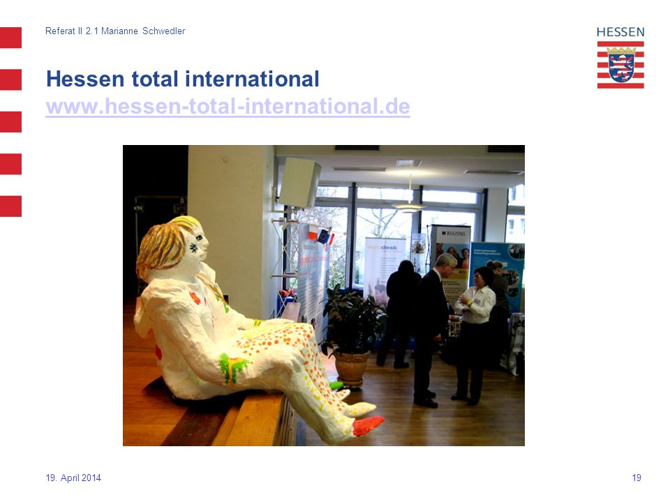 19 Hessen total international www.hessen-total-international.de www.hessen-total-international.de 19. April 2014 Referat II 2.1 Marianne Schwedler