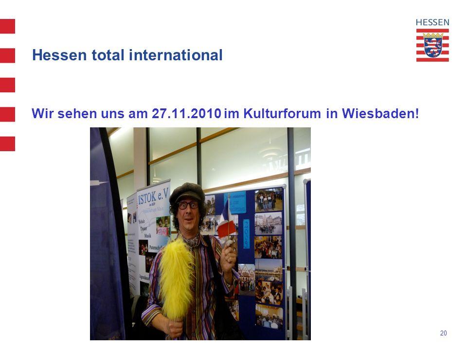 20 Hessen total international Wir sehen uns am 27.11.2010 im Kulturforum in Wiesbaden!