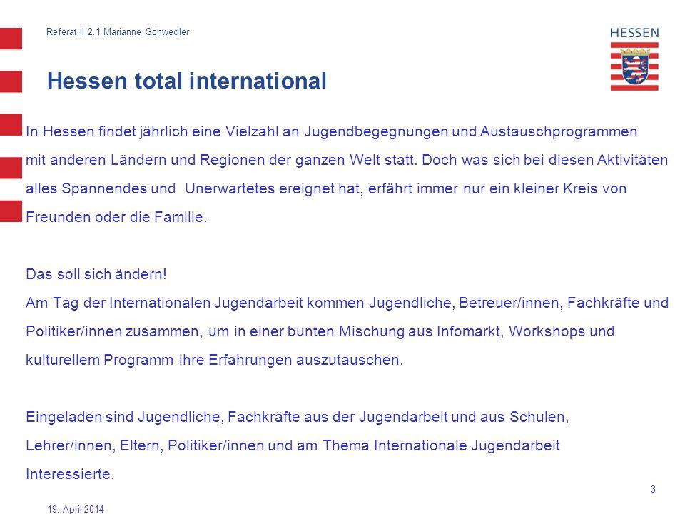 3 Hessen total international In Hessen findet jährlich eine Vielzahl an Jugendbegegnungen und Austauschprogrammen mit anderen Ländern und Regionen der