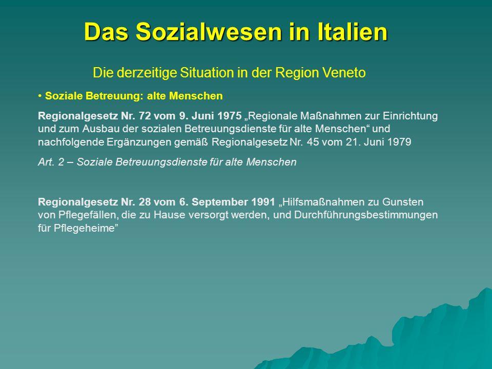 Die derzeitige Situation in der Region Veneto Das Sozialwesen in Italien Soziale Betreuung: alte Menschen Regionalgesetz Nr. 72 vom 9. Juni 1975 Regio