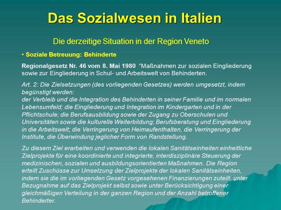 Die derzeitige Situation in der Region Veneto Das Sozialwesen in Italien Soziale Betreuung: Behinderte Regionalgesetz Nr. 46 vom 8. Mai 1980 Maßnahmen
