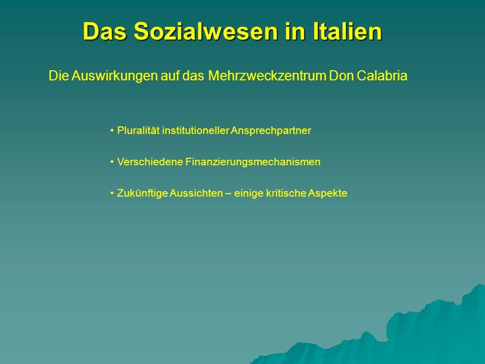 Die Auswirkungen auf das Mehrzweckzentrum Don Calabria Das Sozialwesen in Italien Pluralität institutioneller Ansprechpartner Verschiedene Finanzierun