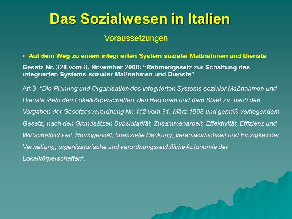 Voraussetzungen Das Sozialwesen in Italien Auf dem Weg zu einem integrierten System sozialer Maßnahmen und Dienste Gesetz Nr. 328 vom 8. November 2000