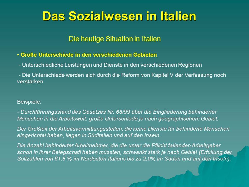 Die heutige Situation in Italien Das Sozialwesen in Italien Große Unterschiede in den verschiedenen Gebieten - Unterschiedliche Leistungen und Dienste