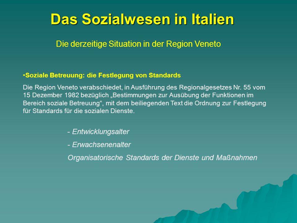 Die derzeitige Situation in der Region Veneto Das Sozialwesen in Italien Soziale Betreuung: die Festlegung von Standards Die Region Veneto verabschiedet, in Ausführung des Regionalgesetzes Nr.