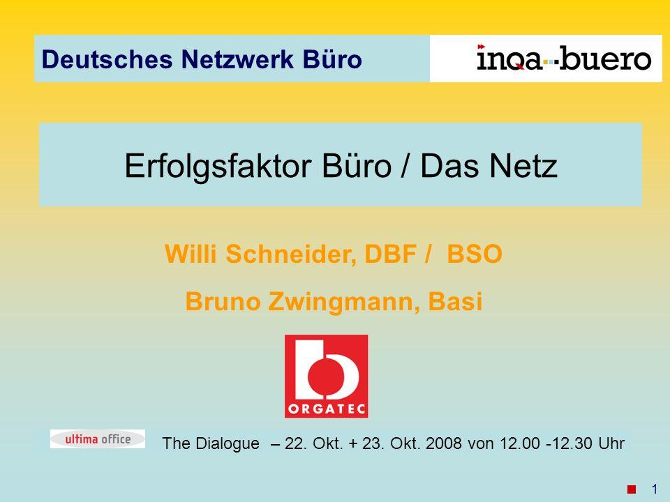 Deutsches Netzwerk Büro 1 Willi Schneider, DBF / BSO Bruno Zwingmann, Basi Erfolgsfaktor Büro / Das Netz The Dialogue – 22.