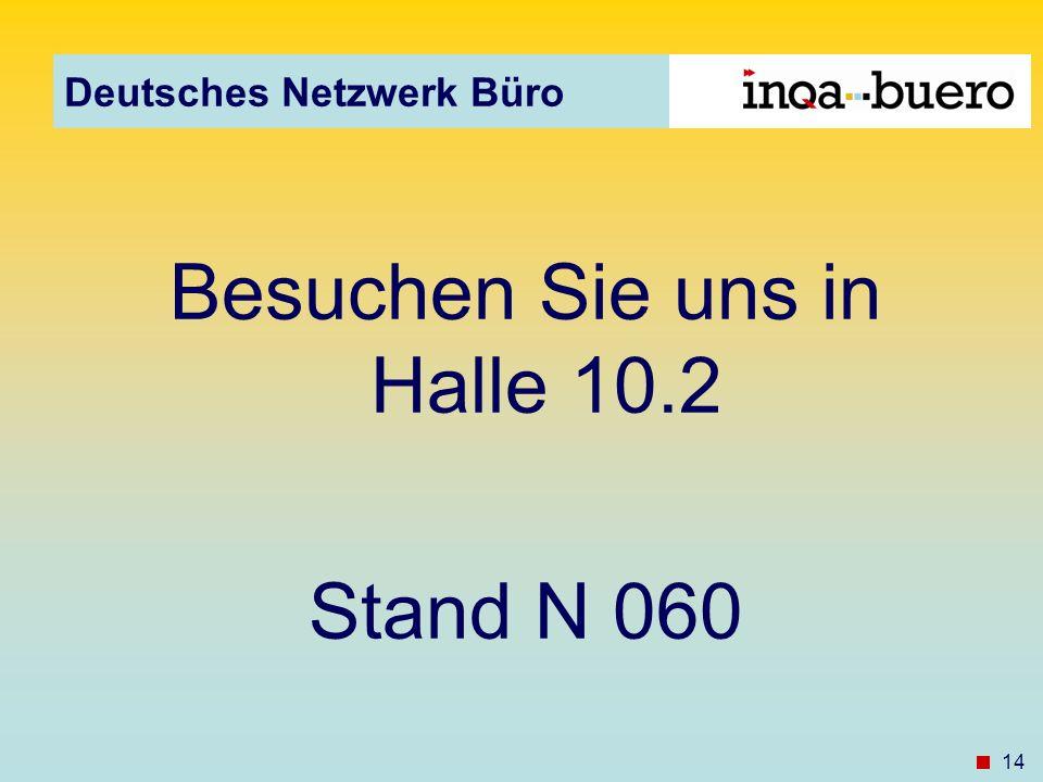 Deutsches Netzwerk Büro 14 Besuchen Sie uns in Halle 10.2 Stand N 060