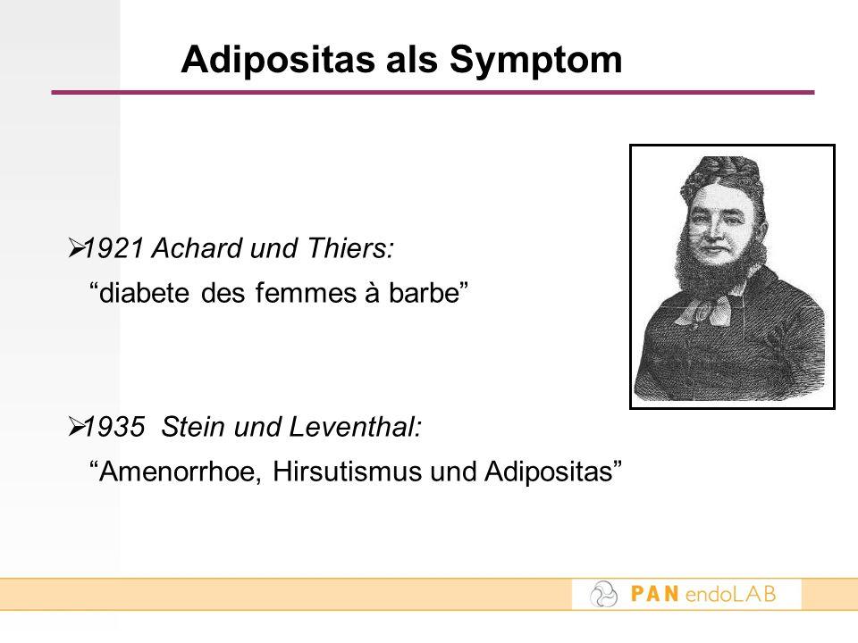 1921 Achard und Thiers: diabete des femmes à barbe 1935 Stein und Leventhal: Amenorrhoe, Hirsutismus und Adipositas Adipositas als Symptom