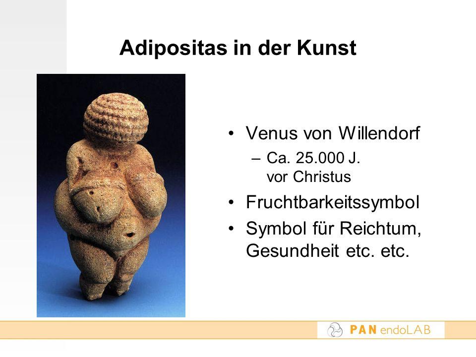 Adipositas in der Kunst Venus von Willendorf –Ca. 25.000 J. vor Christus Fruchtbarkeitssymbol Symbol für Reichtum, Gesundheit etc. etc.