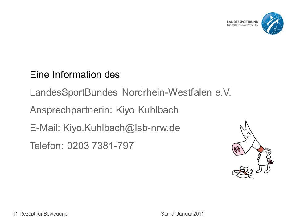 11 Rezept für BewegungStand: Januar 2011 Eine Information des LandesSportBundes Nordrhein-Westfalen e.V. Ansprechpartnerin: Kiyo Kuhlbach E-Mail: Kiyo