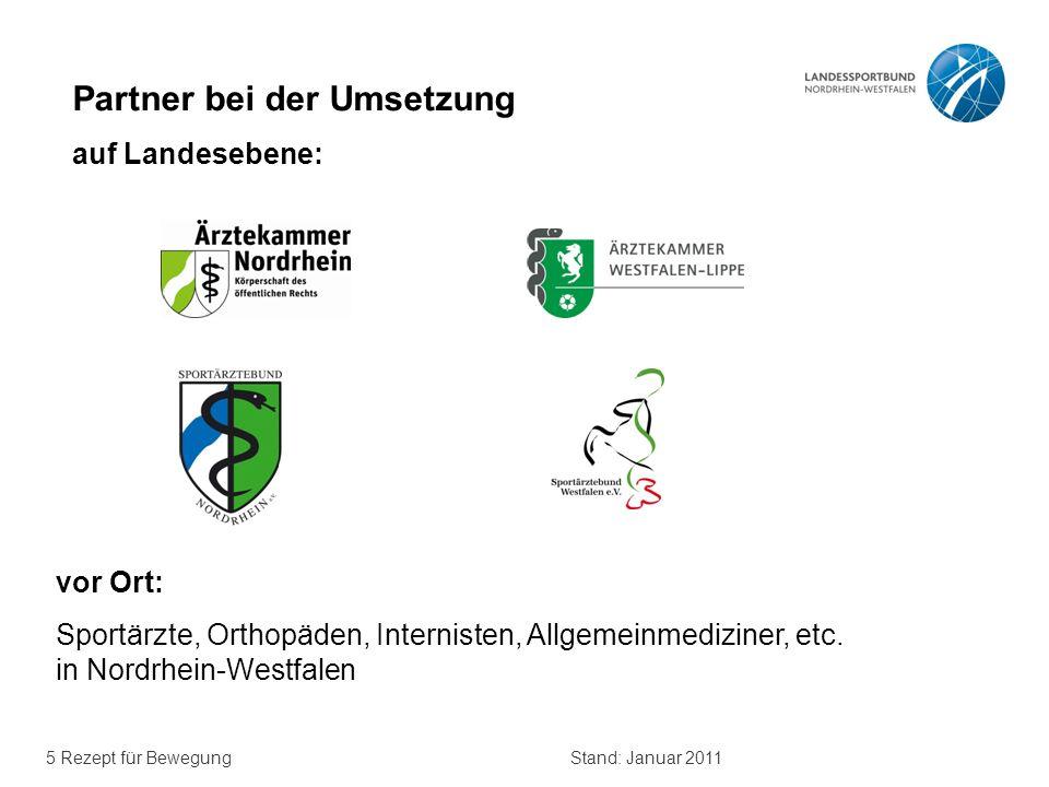 5 Rezept für BewegungStand: Januar 2011 Partner bei der Umsetzung auf Landesebene: vor Ort: Sportärzte, Orthopäden, Internisten, Allgemeinmediziner, e