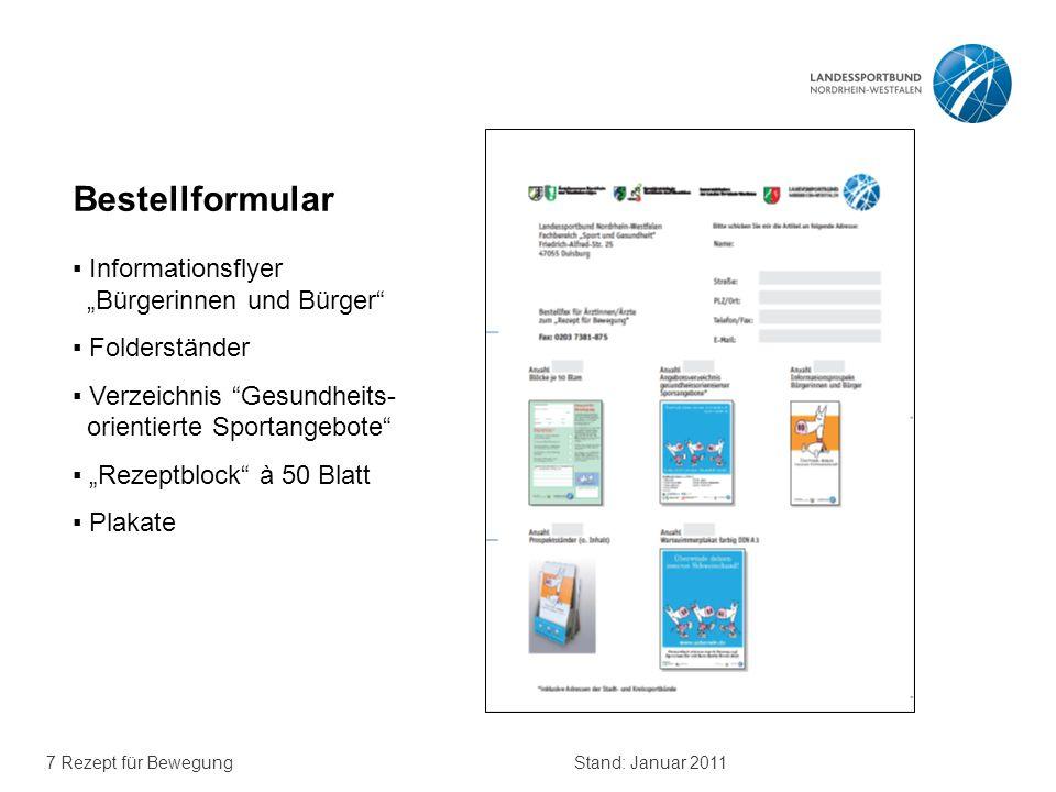 7 Rezept für BewegungStand: Januar 2011 Bestellformular Informationsflyer Bürgerinnen und Bürger Folderständer Verzeichnis Gesundheits- orientierte Sportangebote Rezeptblock à 50 Blatt Plakate