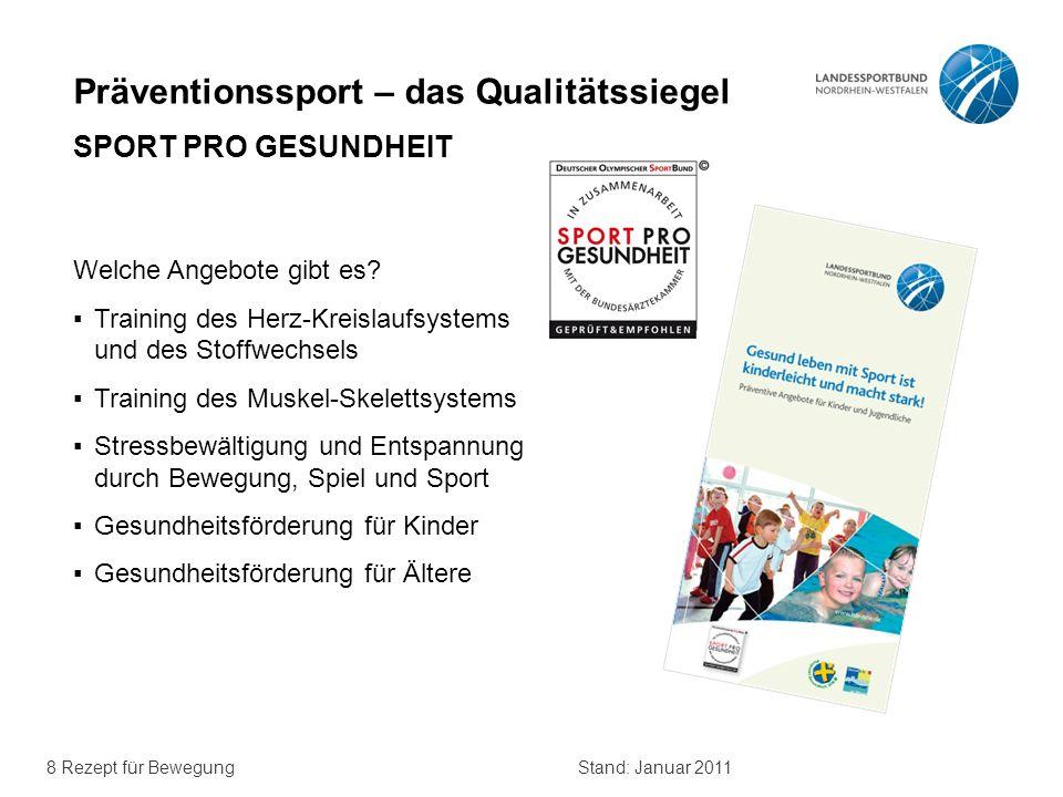 8 Rezept für BewegungStand: Januar 2011 Präventionssport – das Qualitätssiegel SPORT PRO GESUNDHEIT Welche Angebote gibt es.