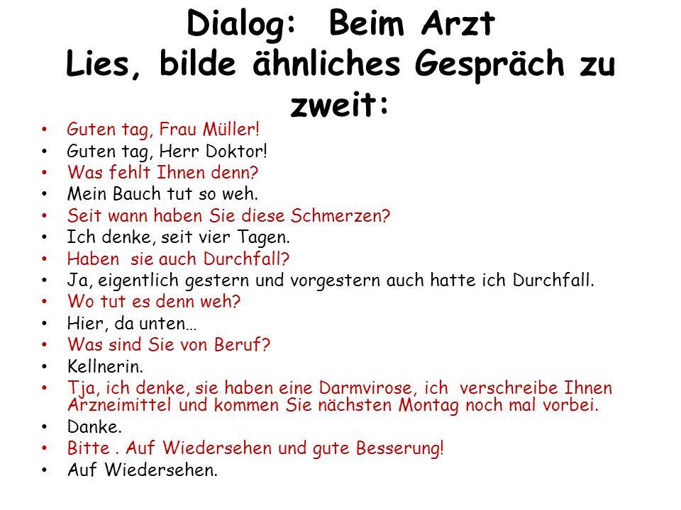 Dialog: Beim Arzt Lies, bilde ähnliches Gespräch zu zweit: Guten tag, Frau Müller.