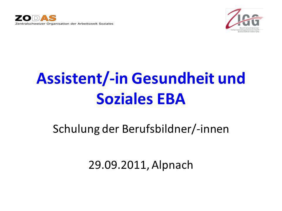 Assistent/-in Gesundheit und Soziales EBA Schulung der Berufsbildner/-innen 29.09.2011, Alpnach