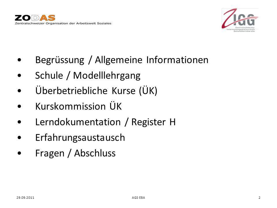 29.09.2011AGS EBA2 Begrüssung / Allgemeine Informationen Schule / Modelllehrgang Überbetriebliche Kurse (ÜK) Kurskommission ÜK Lerndokumentation / Reg