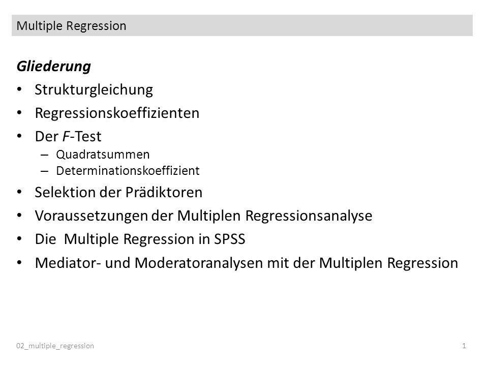 Multiple Regression 02_multiple_regression1 Gliederung Strukturgleichung Regressionskoeffizienten Der F-Test – Quadratsummen – Determinationskoeffizie