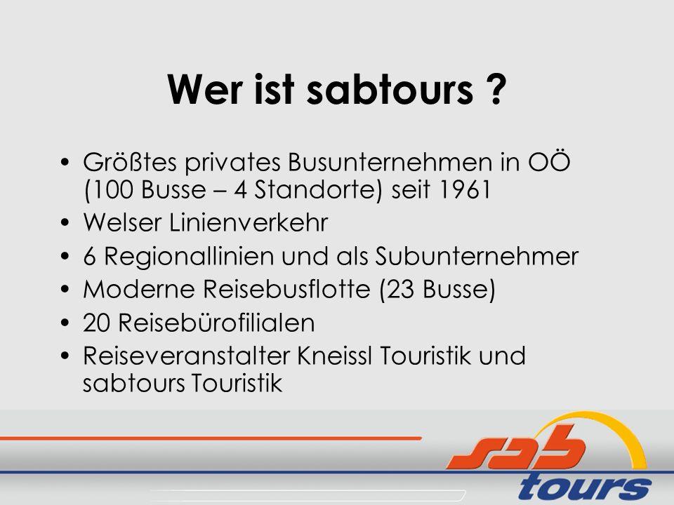 Wer ist sabtours ? Größtes privates Busunternehmen in OÖ (100 Busse – 4 Standorte) seit 1961 Welser Linienverkehr 6 Regionallinien und als Subunterneh