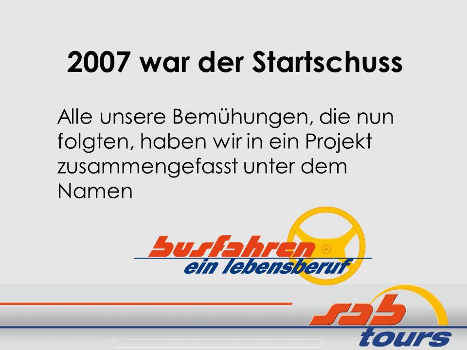 2007 war der Startschuss Alle unsere Bemühungen, die nun folgten, haben wir in ein Projekt zusammengefasst unter dem Namen
