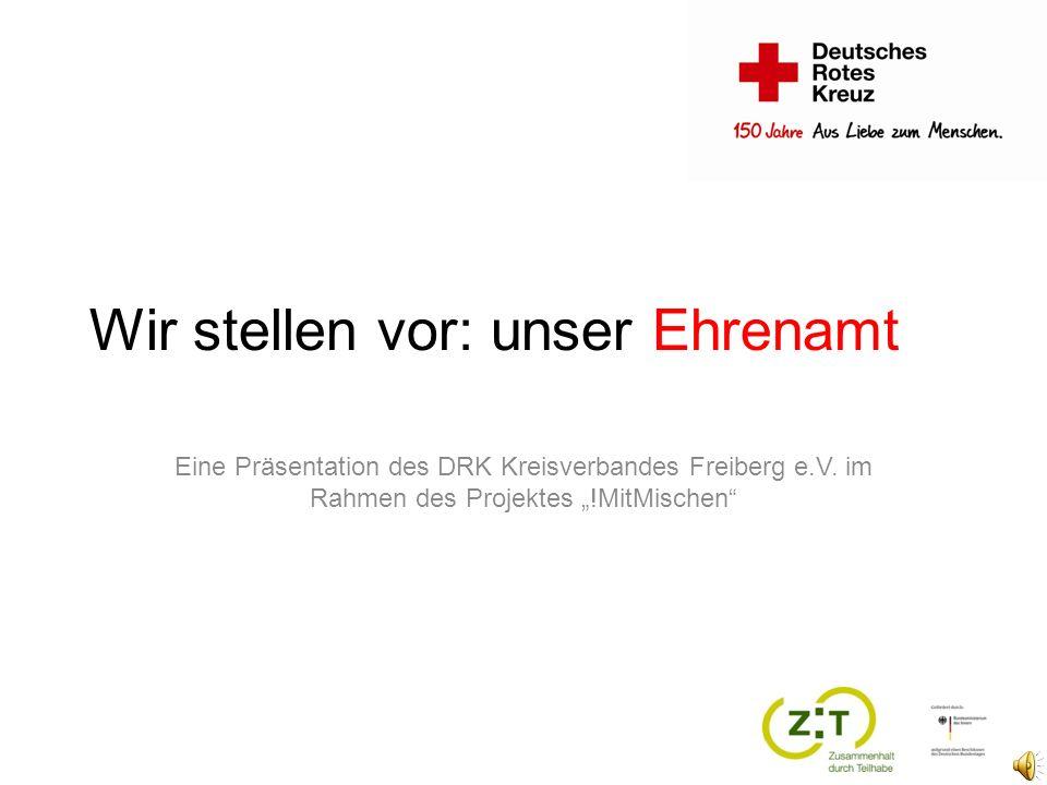 Wir stellen vor: unser Ehrenamt Eine Präsentation des DRK Kreisverbandes Freiberg e.V.