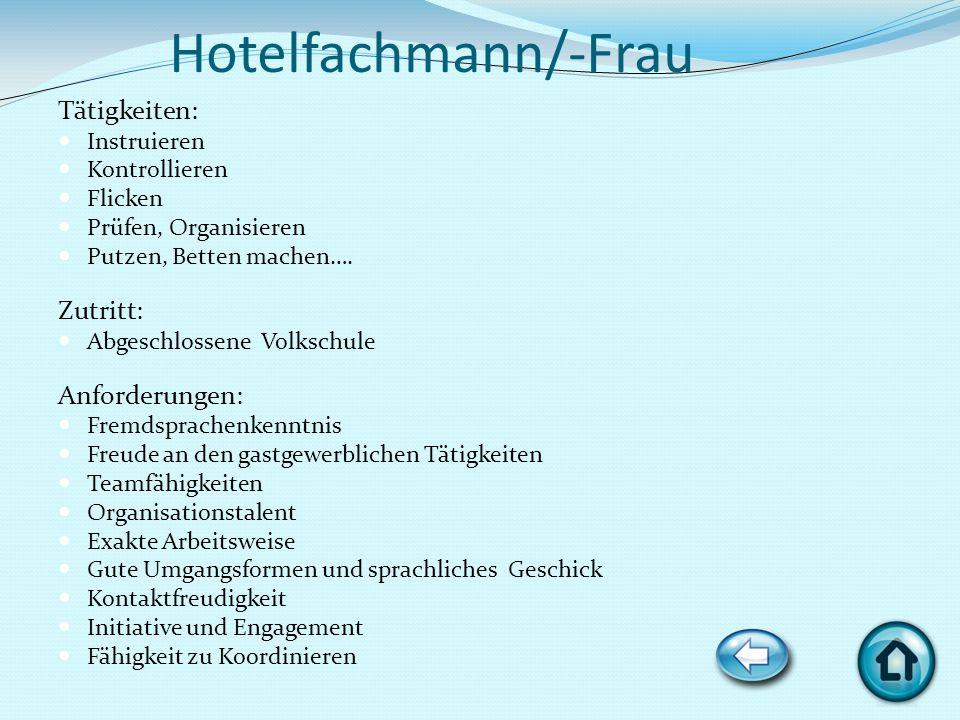 Hotelfachmann/-Frau Tätigkeiten: Instruieren Kontrollieren Flicken Prüfen, Organisieren Putzen, Betten machen…. Zutritt: Abgeschlossene Volkschule Anf
