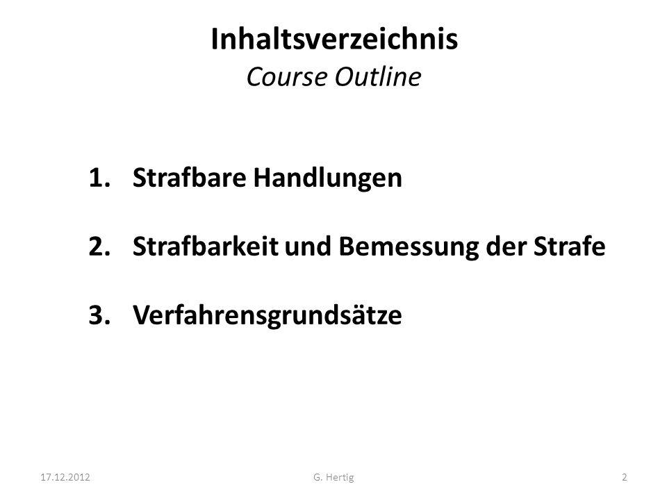 Inhaltsverzeichnis Course Outline 1.Strafbare Handlungen 2.Strafbarkeit und Bemessung der Strafe 3.Verfahrensgrundsätze 17.12.20122G. Hertig