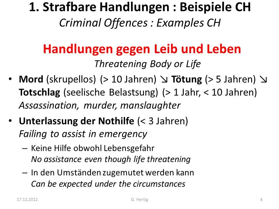 1. Strafbare Handlungen : Beispiele CH Criminal Offences : Examples CH Handlungen gegen Leib und Leben Threatening Body or Life Mord (skrupellos) (> 1