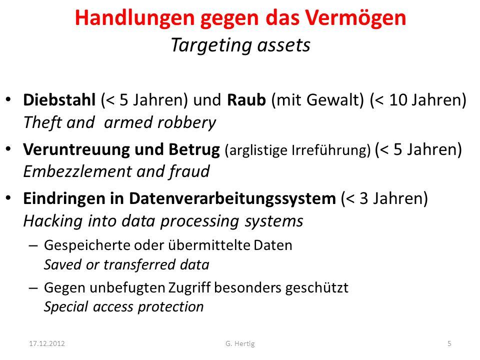 Handlungen gegen das Vermögen Targeting assets Diebstahl (< 5 Jahren) und Raub (mit Gewalt) (< 10 Jahren) Theft and armed robbery Veruntreuung und Betrug (arglistige Irreführung) (< 5 Jahren) Embezzlement and fraud Eindringen in Datenverarbeitungssystem (< 3 Jahren) Hacking into data processing systems – Gespeicherte oder übermittelte Daten Saved or transferred data – Gegen unbefugten Zugriff besonders geschützt Special access protection 17.12.20125G.