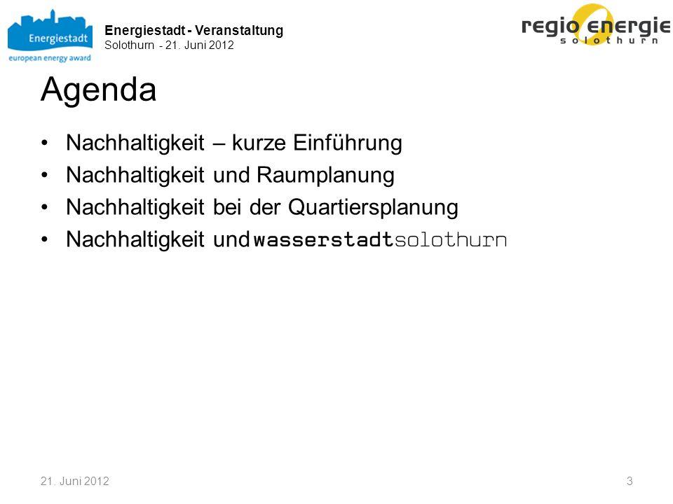 Energiestadt - Veranstaltung Solothurn - 21. Juni 2012 Agenda Nachhaltigkeit – kurze Einführung Nachhaltigkeit und Raumplanung Nachhaltigkeit bei der