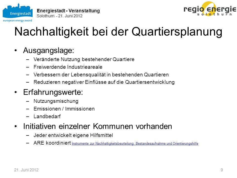 Energiestadt - Veranstaltung Solothurn - 21. Juni 2012 Nachhaltigkeit bei der Quartiersplanung Ausgangslage: –Veränderte Nutzung bestehender Quartiere