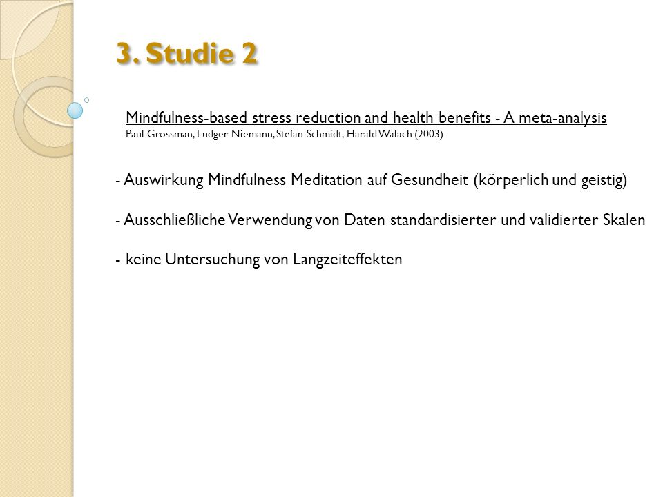 3. Studie 2 Mindfulness-based stress reduction and health benefits - A meta-analysis Paul Grossman, Ludger Niemann, Stefan Schmidt, Harald Walach (200