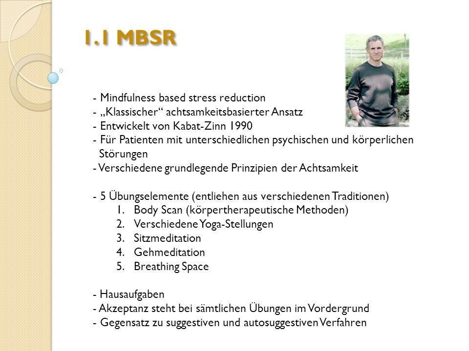 1.1 MBSR - Mindfulness based stress reduction - Klassischer achtsamkeitsbasierter Ansatz - Entwickelt von Kabat-Zinn 1990 - Für Patienten mit untersch