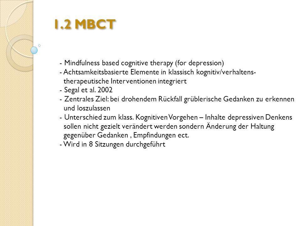 1.2 MBCT - Mindfulness based cognitive therapy (for depression) - Achtsamkeitsbasierte Elemente in klassisch kognitiv/verhaltens- therapeutische Inter