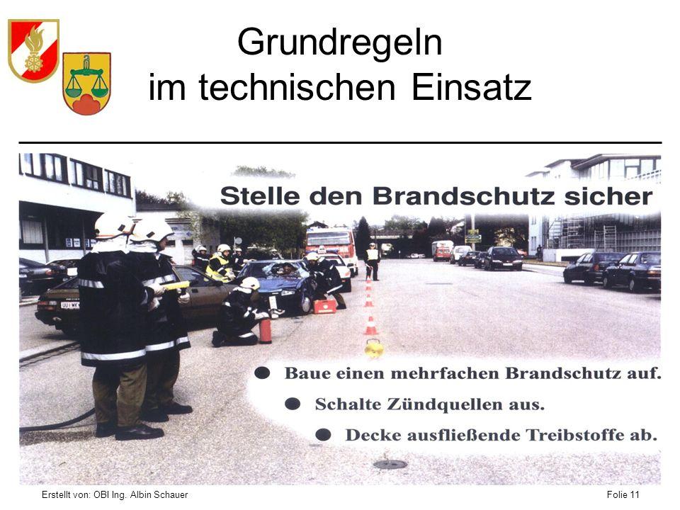 Erstellt von: OBI Ing. Albin SchauerFolie 11 Grundregeln im technischen Einsatz