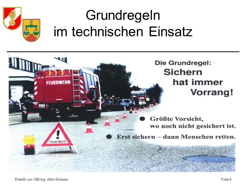 Erstellt von: OBI Ing. Albin SchauerFolie 9 Grundregeln im technischen Einsatz