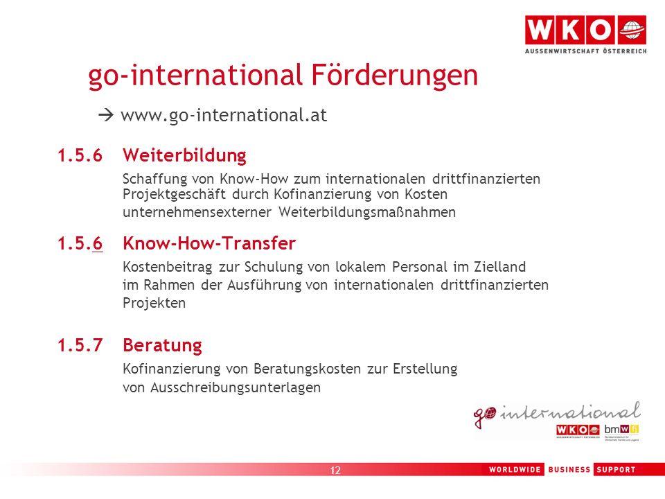 12 go-international Förderungen www.go-international.at 1.5.6Weiterbildung Schaffung von Know-How zum internationalen drittfinanzierten Projektgeschäf