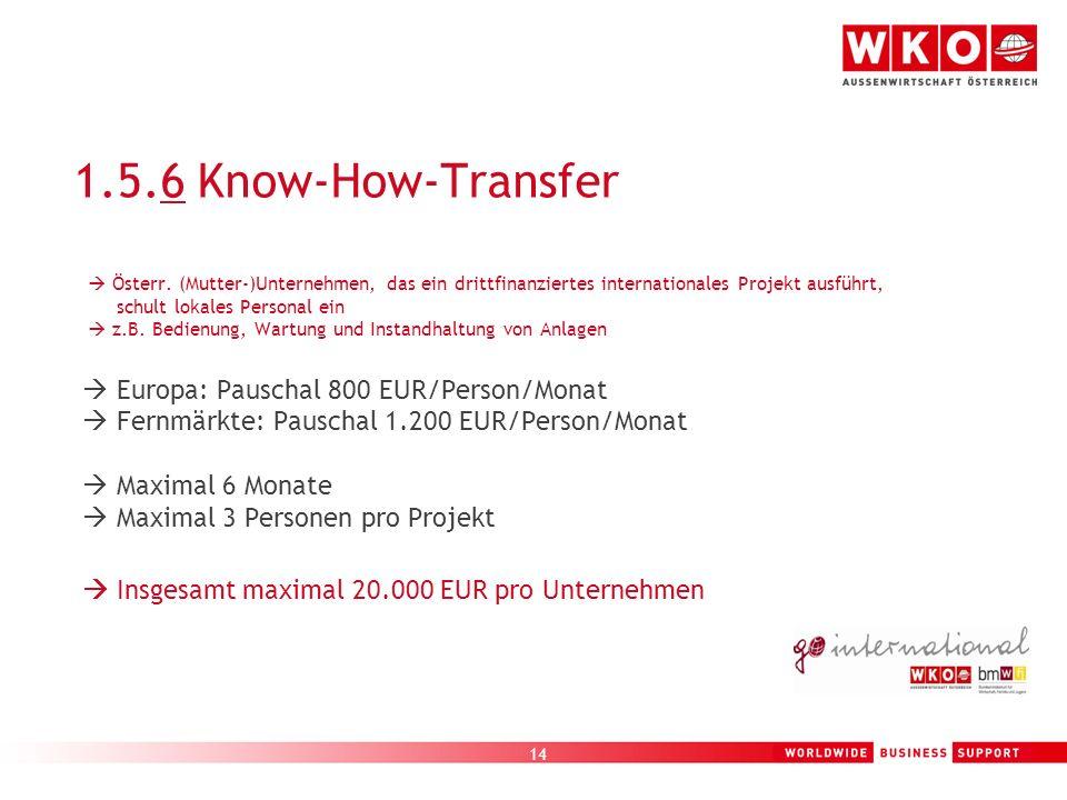 14 1.5.6 Know-How-Transfer Österr. (Mutter-)Unternehmen, das ein drittfinanziertes internationales Projekt ausführt, schult lokales Personal ein z.B.