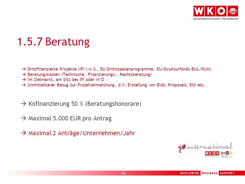 15 1.5.7 Beratung Drittfinanzierte Projekte (IFI i.w.S., EU-Drittstaatenprogramme, EU-Strukturfonds BUL/RUM) Beratungskosten (Technische, Finanzierung