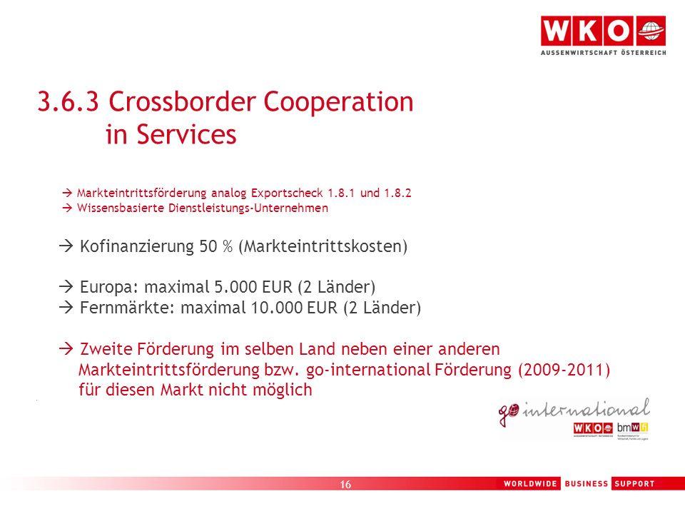 16 3.6.3 Crossborder Cooperation in Services Markteintrittsförderung analog Exportscheck 1.8.1 und 1.8.2 Wissensbasierte Dienstleistungs-Unternehmen K