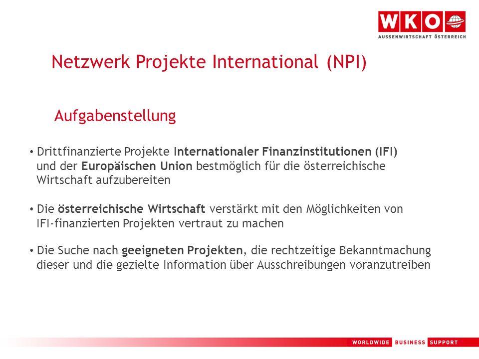 4 Netzwerk Projekte International (NPI) Aufgabenstellung Drittfinanzierte Projekte Internationaler Finanzinstitutionen (IFI) und der Europäischen Unio
