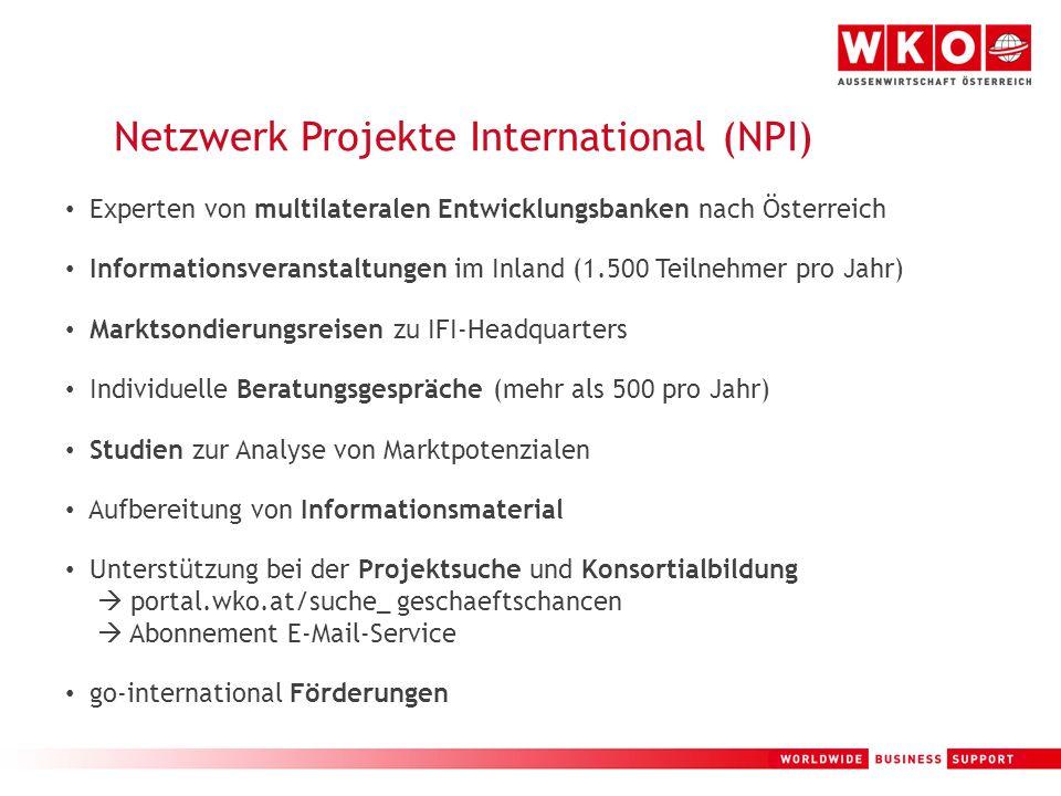 6 Netzwerk Projekte International (NPI) Experten von multilateralen Entwicklungsbanken nach Österreich Informationsveranstaltungen im Inland (1.500 Te