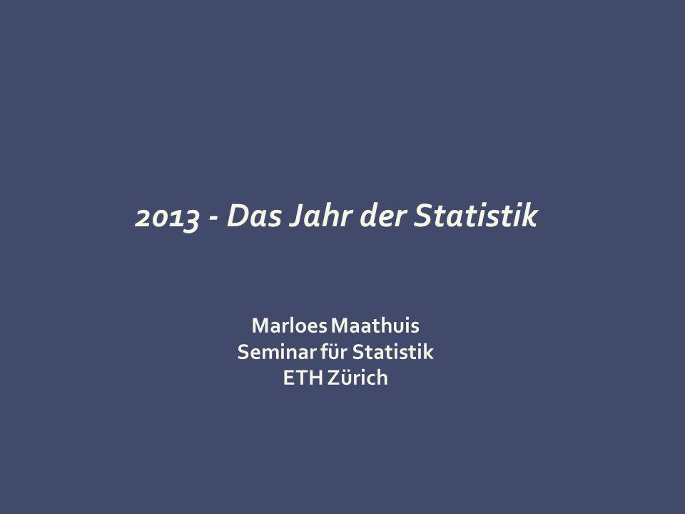 2013 - Das Jahr der Statistik Marloes Maathuis Seminar für Statistik ETH Zürich