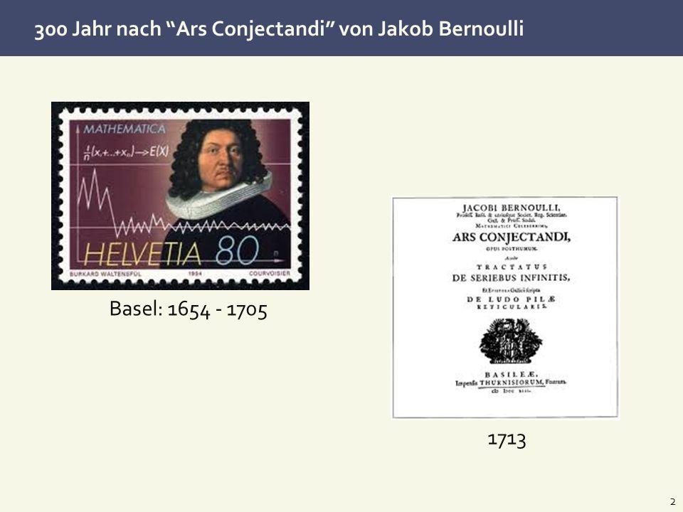 300 Jahr nach Ars Conjectandi von Jakob Bernoulli 2 Basel: 1654 - 1705 1713
