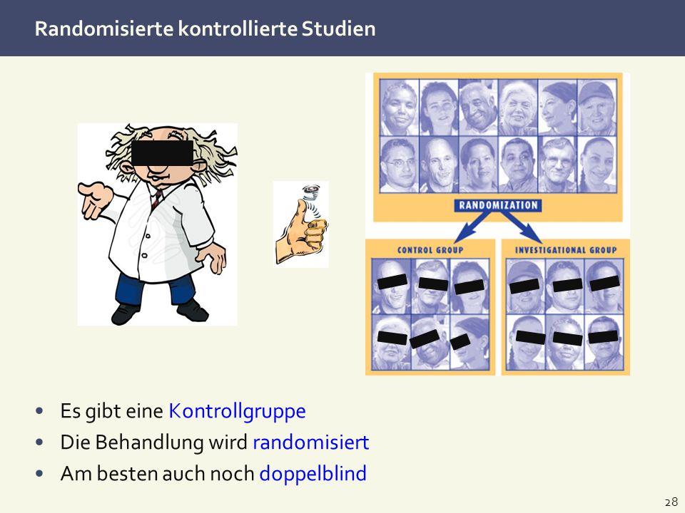 Randomisierte kontrollierte Studien 28 Es gibt eine Kontrollgruppe Die Behandlung wird randomisiert Am besten auch noch doppelblind