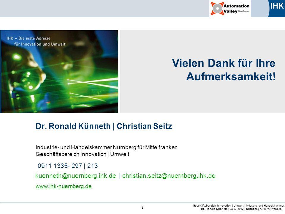 Industrie- und Handelskammer Nürnberg für Mittelfranken Geschäftsbereich Innovation | Umwelt Dr. Ronald Künneth | 04.07.2012 8 Dr. Ronald Künneth | Ch