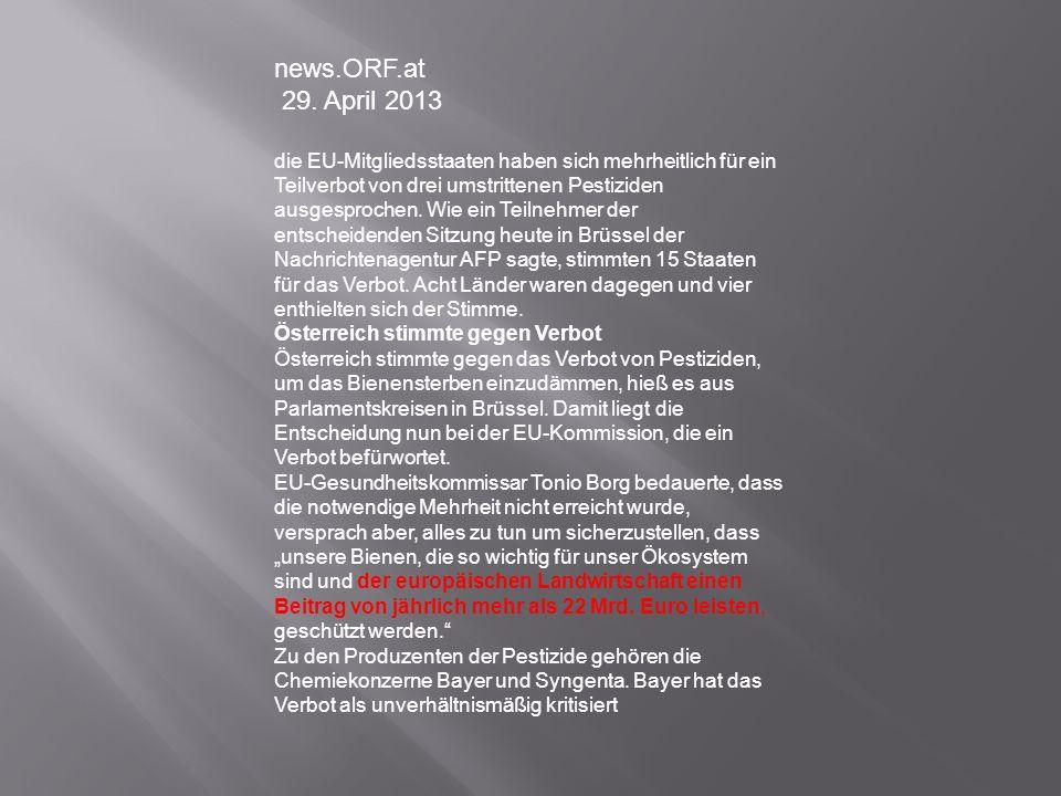 news.ORF.at 29. April 2013 die EU-Mitgliedsstaaten haben sich mehrheitlich für ein Teilverbot von drei umstrittenen Pestiziden ausgesprochen. Wie ein