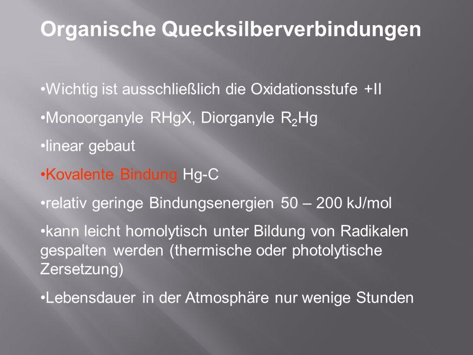 Organische Quecksilberverbindungen Wichtig ist ausschließlich die Oxidationsstufe +II Monoorganyle RHgX, Diorganyle R 2 Hg linear gebaut Kovalente Bin