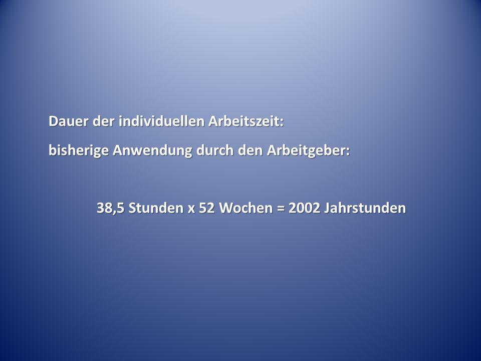 Dauer der individuellen Arbeitszeit: bisherige Anwendung durch den Arbeitgeber: 38,5 Stunden x 52 Wochen = 2002 Jahrstunden